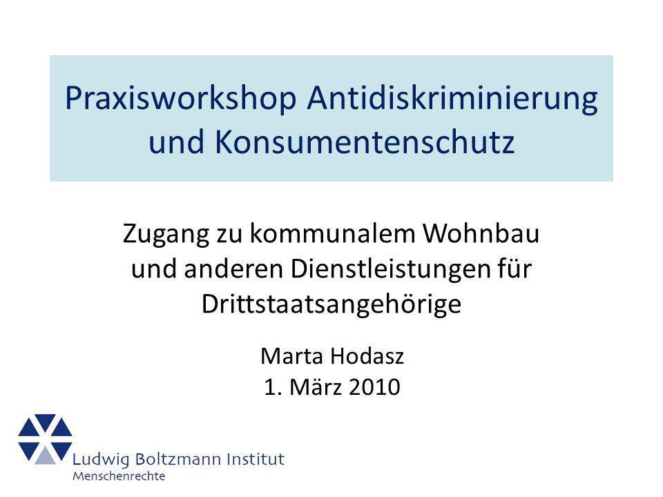 Praxisworkshop Antidiskriminierung und Konsumentenschutz Zugang zu kommunalem Wohnbau und anderen Dienstleistungen für Drittstaatsangehörige Marta Hodasz 1.