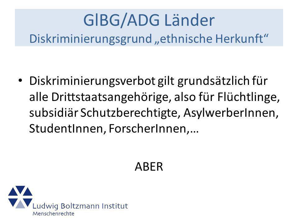 GlBG/ADG Länder Staatsbürgerschaftsausnahme Diskriminierungsverbot gilt nicht für eine unterschiedliche Behandlung auf Grund der Staatsangehörigkeit Die Staatsbürgerschaftsausnahme unterliegt folgenden Einschränkungen: