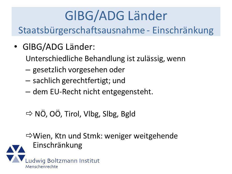 GlBG/ADG Länder Staatsbürgerschaftsausnahme - Einschränkung GlBG/ADG Länder: Unterschiedliche Behandlung ist zulässig, wenn – gesetzlich vorgesehen oder – sachlich gerechtfertigt; und – dem EU-Recht nicht entgegensteht.