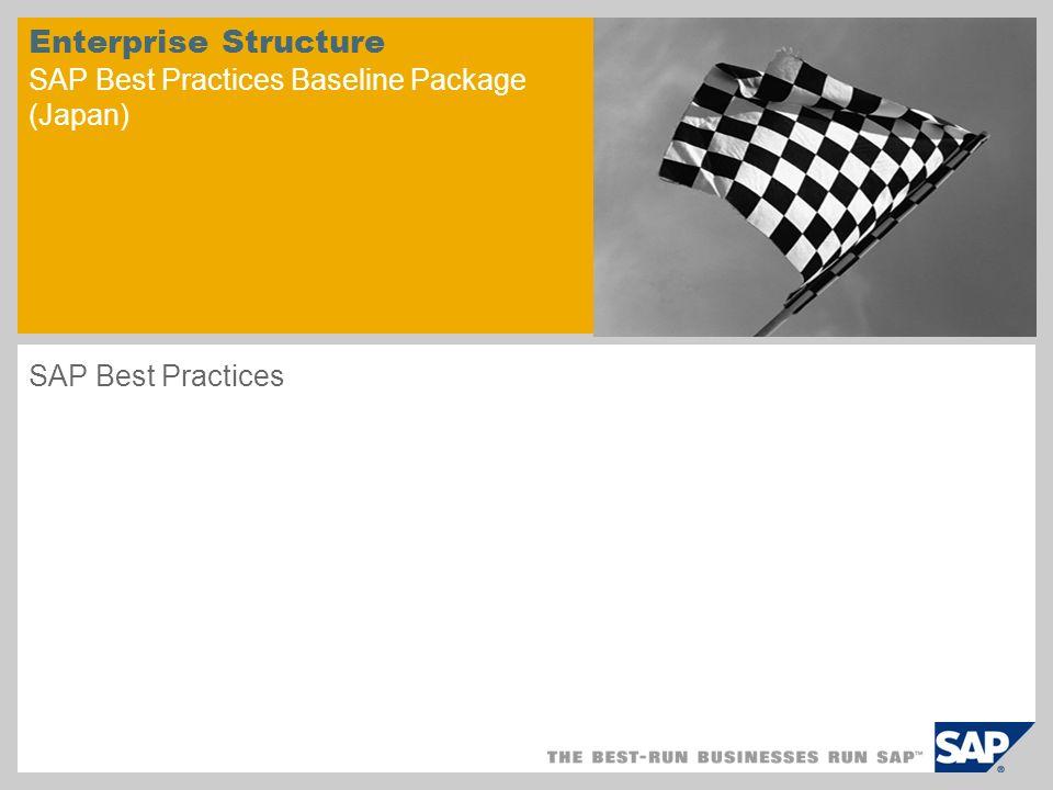 Enterprise Structure SAP Best Practices Baseline Package (Japan) SAP Best Practices
