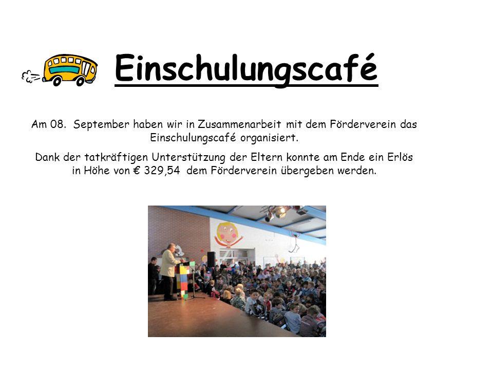 Einschulungscafé Am 08. September haben wir in Zusammenarbeit mit dem Förderverein das Einschulungscafé organisiert. Dank der tatkräftigen Unterstützu