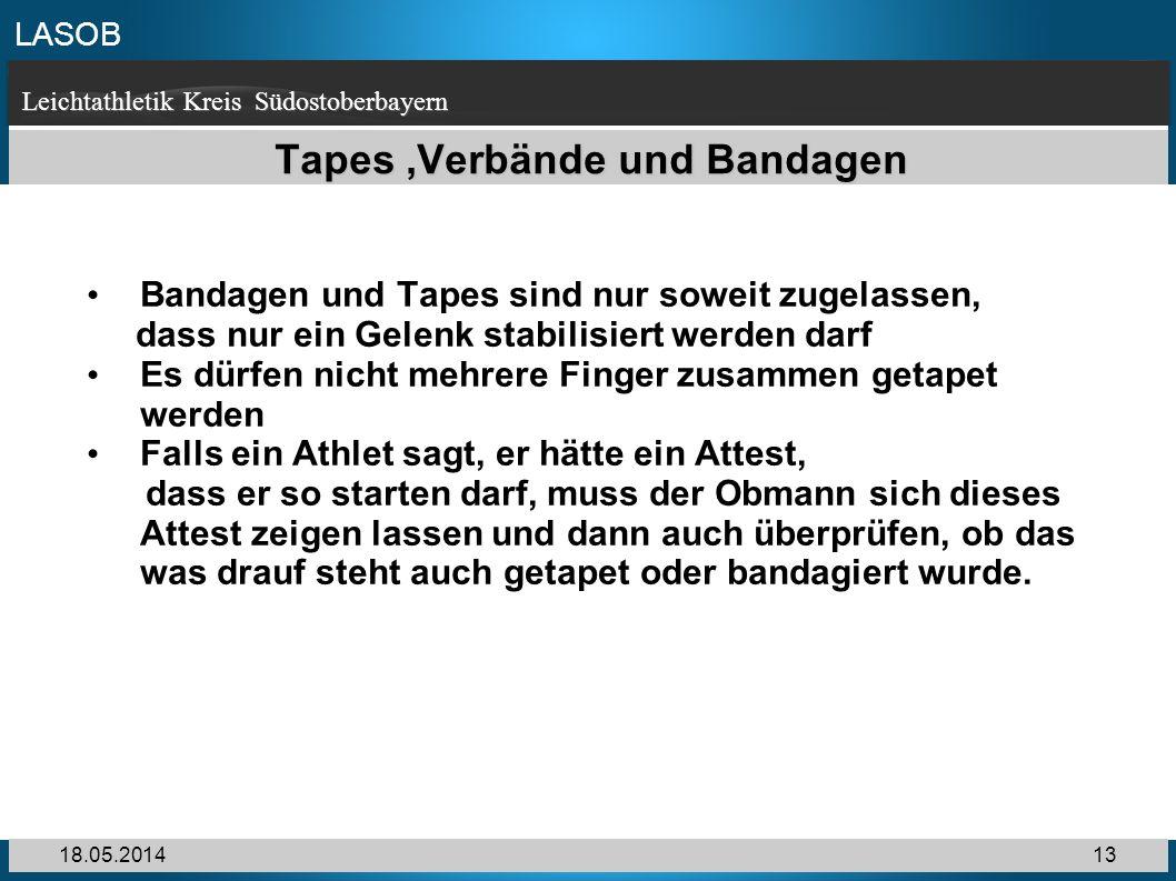 LASOB Leichtathletik Kreis Südostoberbayern 18.05.201413 Tapes,Verbände und Bandagen Bandagen und Tapes sind nur soweit zugelassen, dass nur ein Gelen