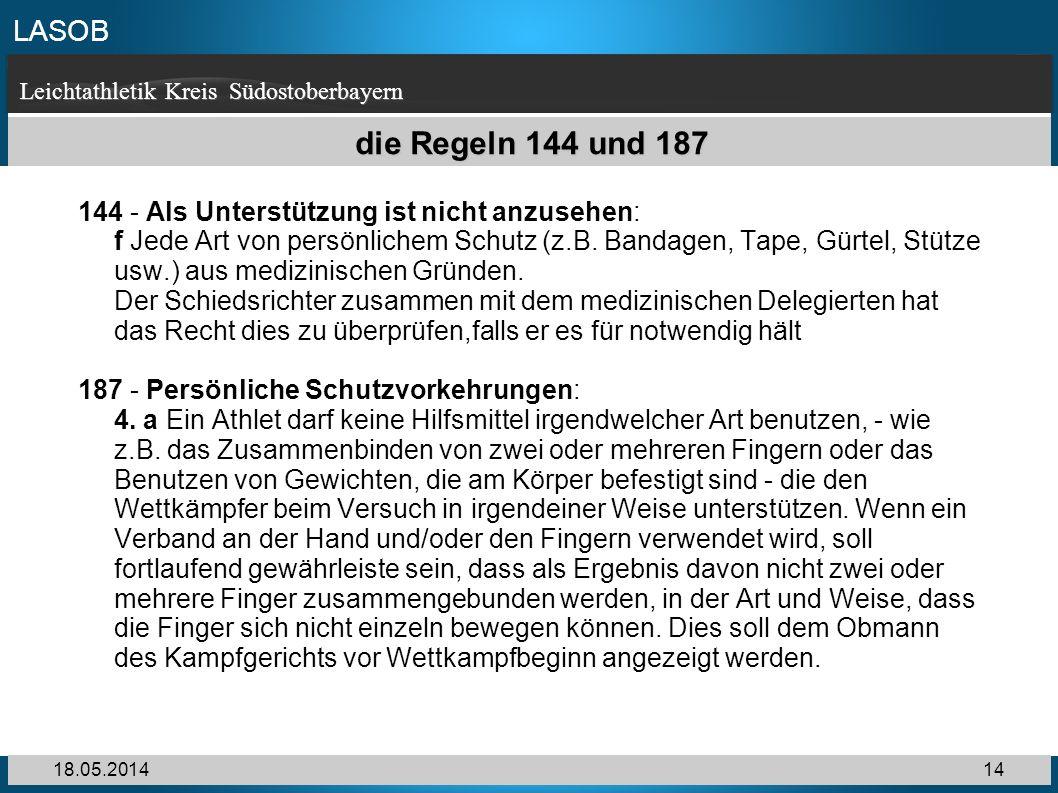 LASOB Leichtathletik Kreis Südostoberbayern 18.05.201414 die Regeln 144 und 187 144 - Als Unterstützung ist nicht anzusehen: f Jede Art von persönlich