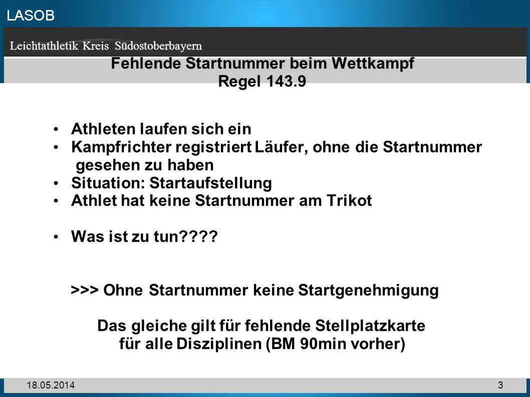 LASOB Leichtathletik Kreis Südostoberbayern 18.05.20143 Fehlende Startnummer beim Wettkampf Fehlende Startnummer beim Wettkampf Regel 143.9 Athleten l