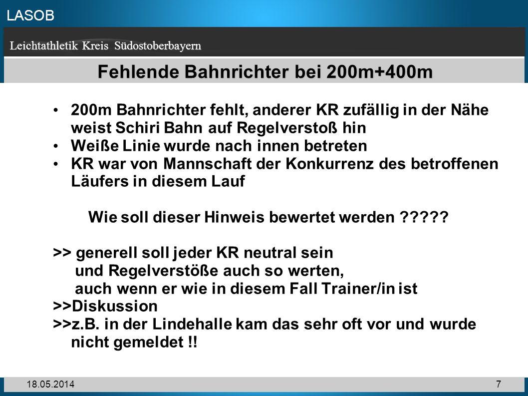 LASOB Leichtathletik Kreis Südostoberbayern 18.05.20147 Fehlende Bahnrichter bei 200m+400m 200m Bahnrichter fehlt, anderer KR zufällig in der Nähe wei