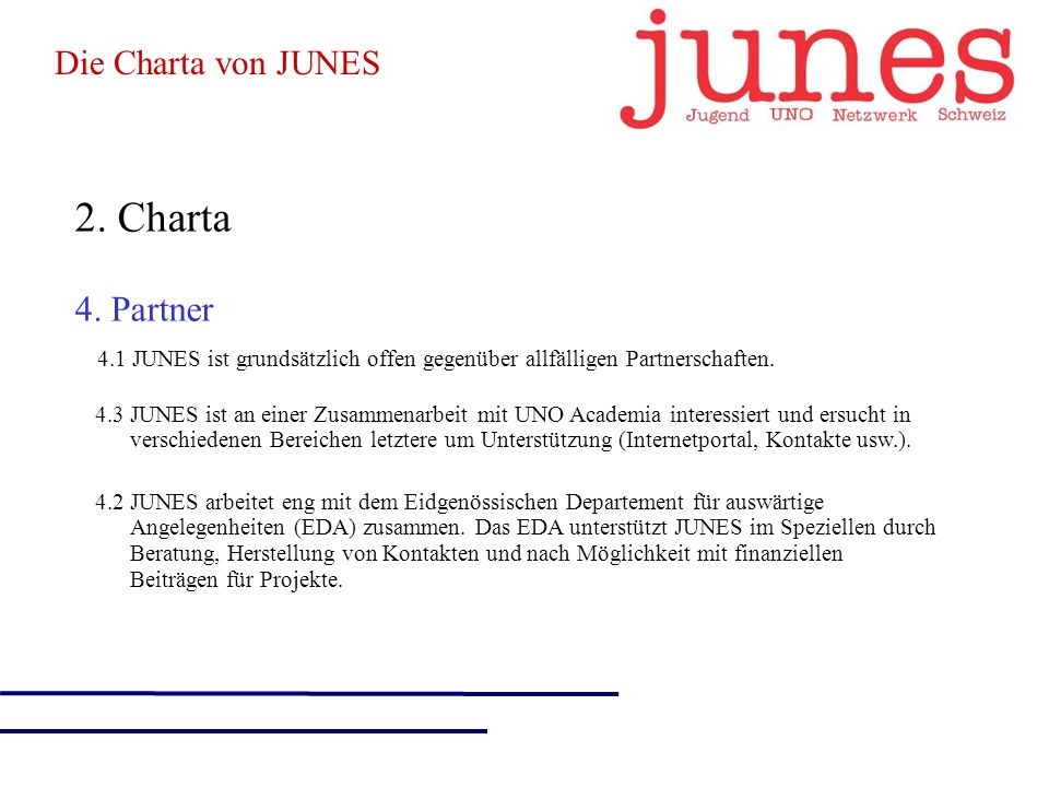 2. Charta 4. Partner 4.1JUNES ist grundsätzlich offen gegenüber allfälligen Partnerschaften.