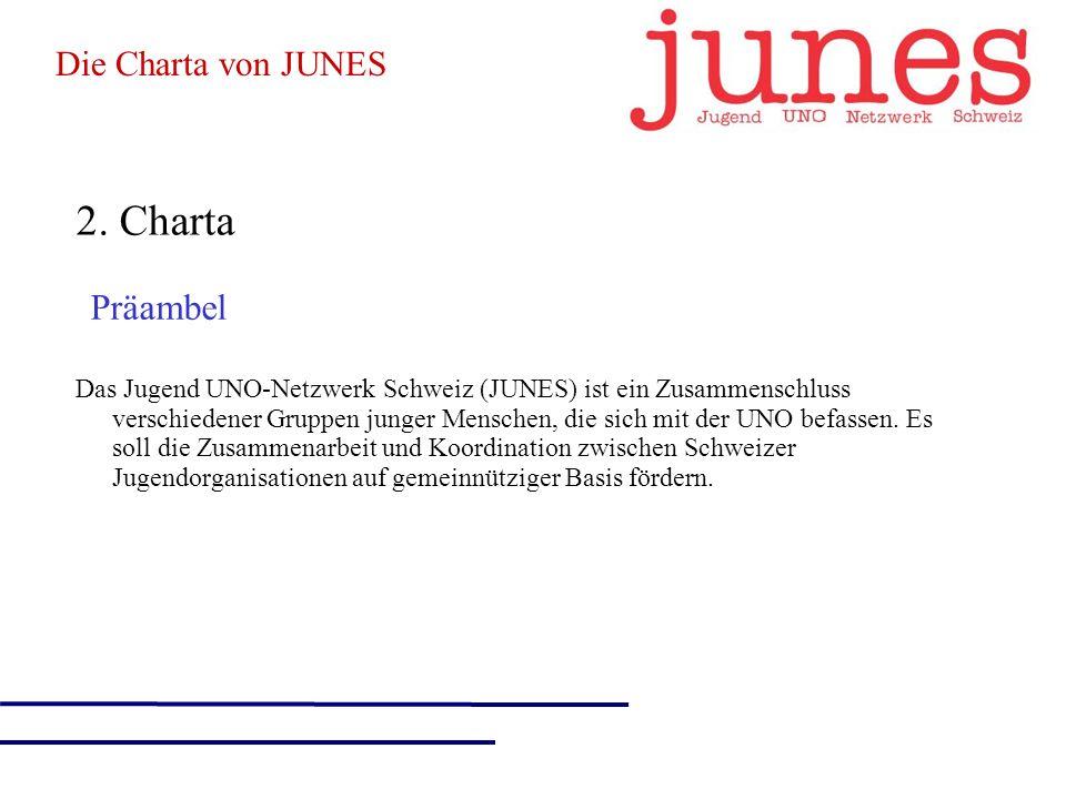 2. Charta Das Jugend UNO-Netzwerk Schweiz (JUNES) ist ein Zusammenschluss verschiedener Gruppen junger Menschen, die sich mit der UNO befassen. Es sol