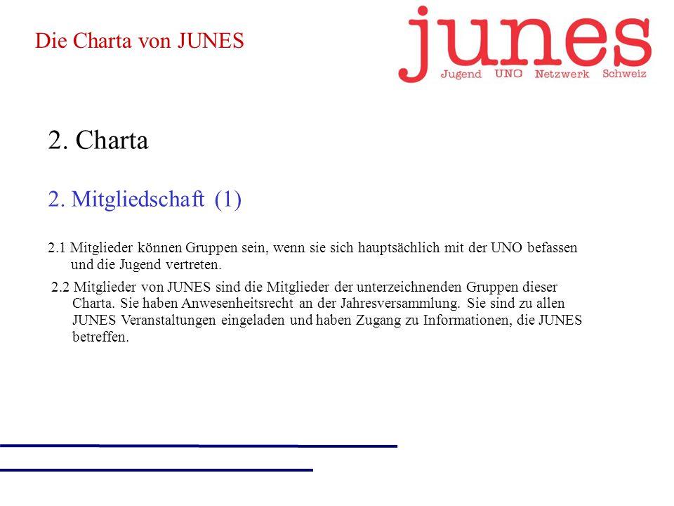 2.Charta 2. Mitgliedschaft (2) 2.3 Jede Gruppe wählt einen JUNES-Delegierten.