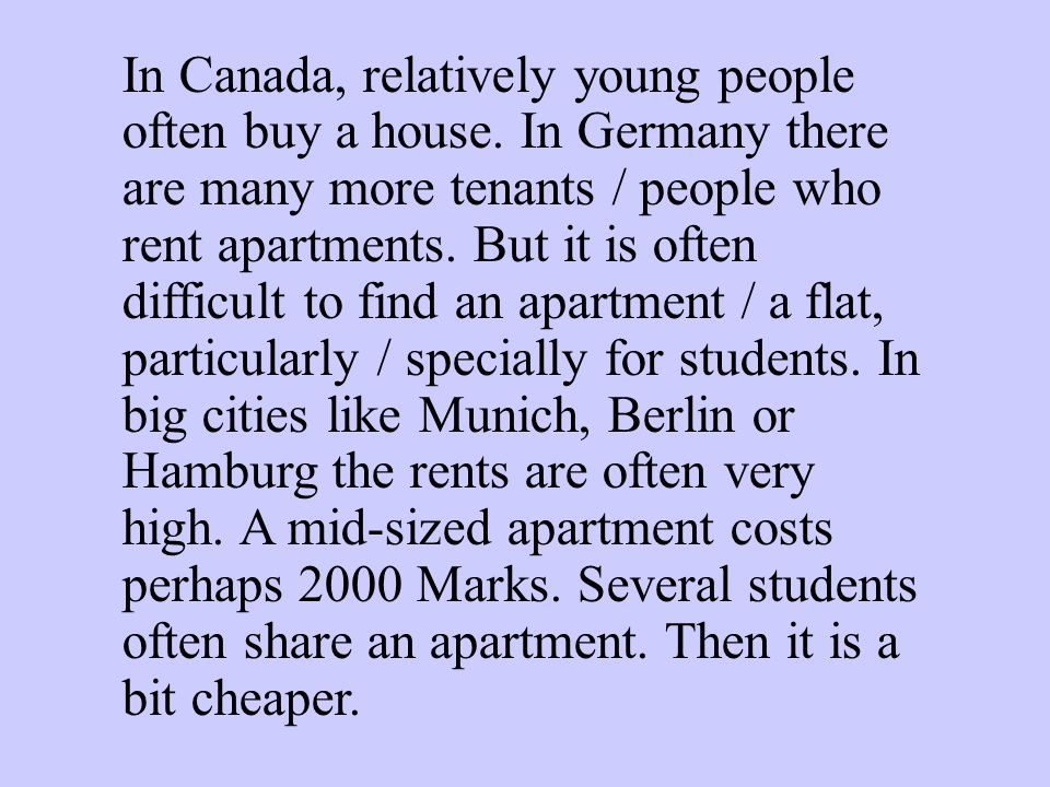In Canada, relatively young people often buy a house. In Germany there are many more tenants / people who rent apartments. But it is often difficult t