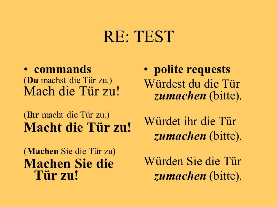 RE: TEST commands (Du machst die Tür zu.) Mach die Tür zu! (Ihr macht die Tür zu.) Macht die Tür zu! (Machen Sie die Tür zu) Machen Sie die Tür zu! po