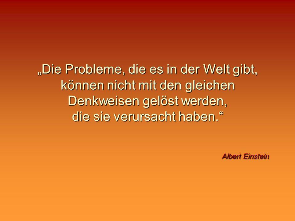 Die Probleme, die es in der Welt gibt, können nicht mit den gleichen Denkweisen gelöst werden, die sie verursacht haben. Albert Einstein