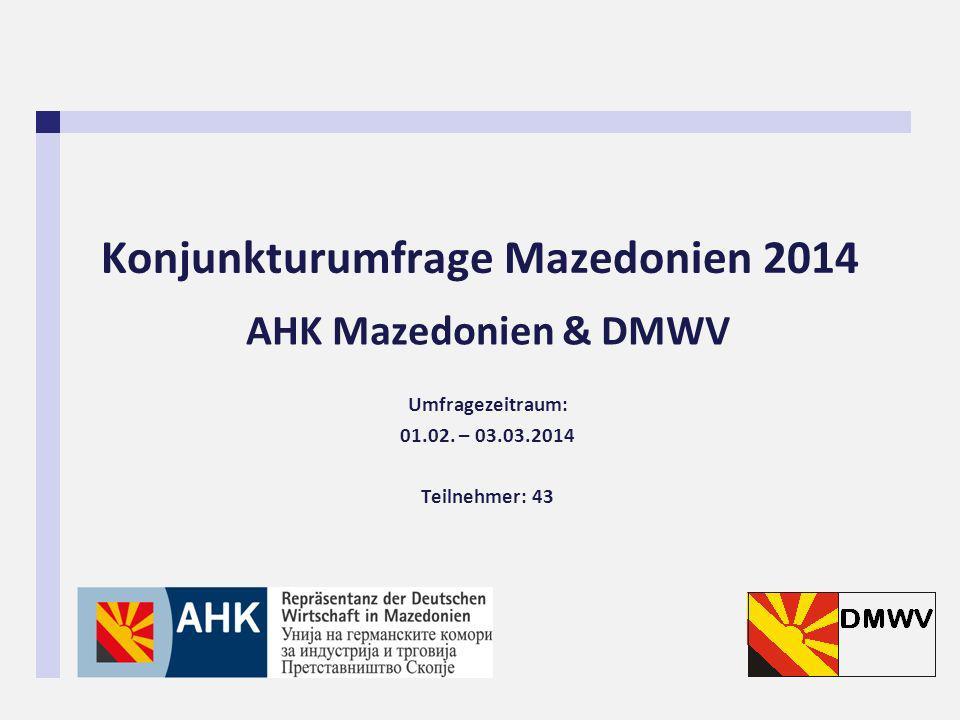 Konjunkturumfrage Mazedonien 2014 AHK Mazedonien & DMWV Umfragezeitraum: 01.02.