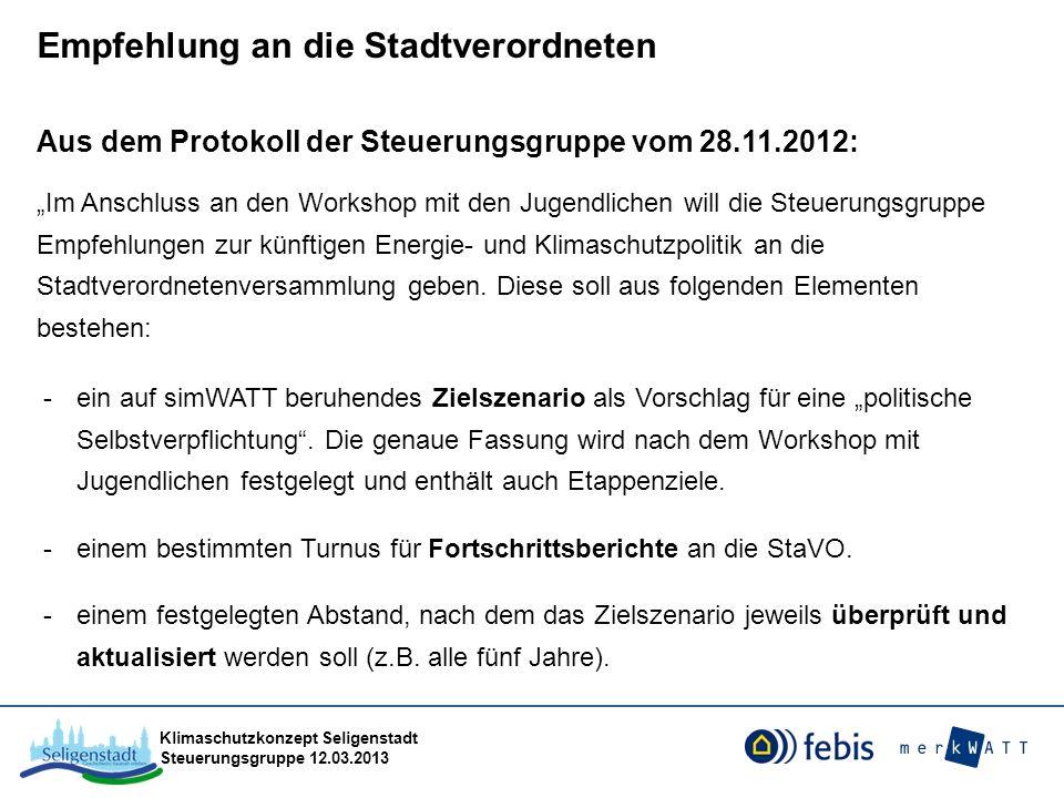 Klimaschutzkonzept Seligenstadt Steuerungsgruppe 12.03.2013 Empfehlung an die Stadtverordneten Aus dem Protokoll der Steuerungsgruppe vom 28.11.2012: