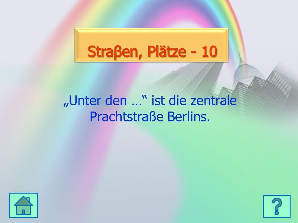 Unter den … ist die zentrale Prachtstraße Berlins.