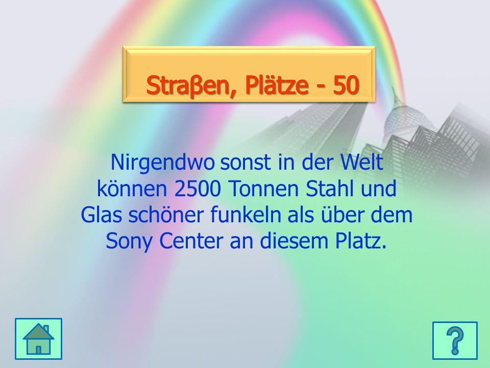 Kultur - 50 Kultur - 50 Nirgendwo sonst in der Welt können 2500 Tonnen Stahl und Glas schöner funkeln als über dem Sony Center an diesem Platz.