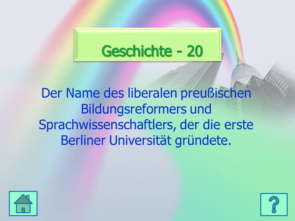 Der Name des liberalen preußischen Bildungsreformers und Sprachwissenschaftlers, der die erste Berliner Universität gründete.