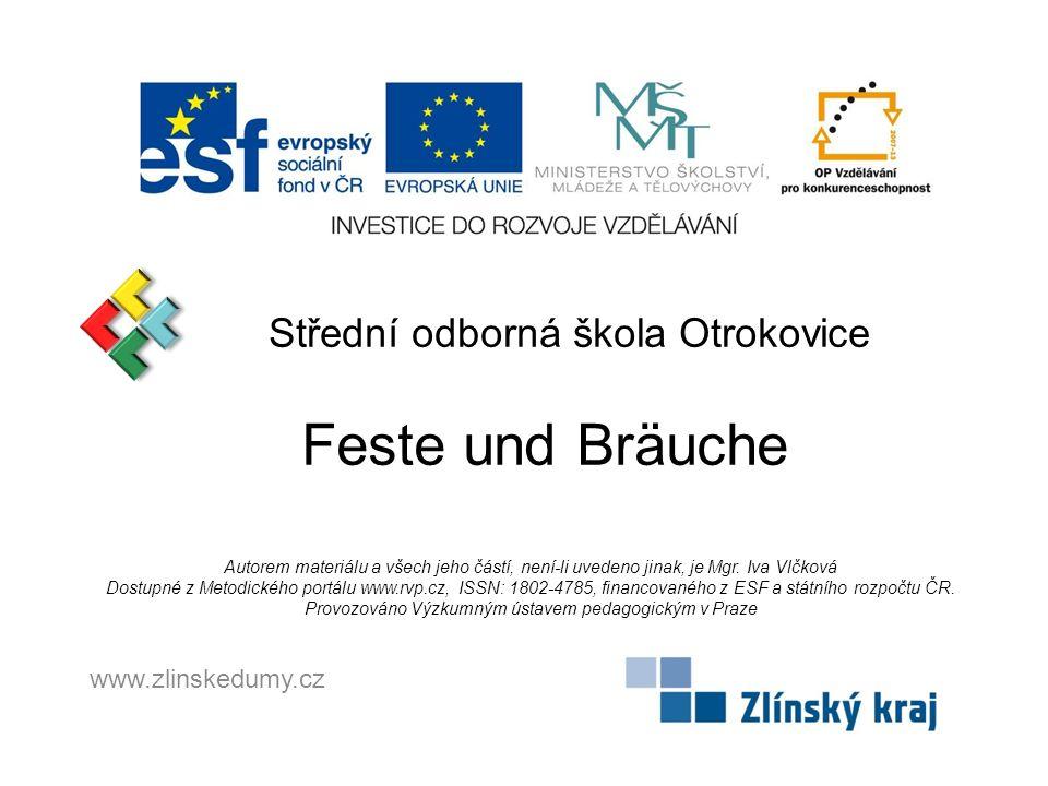 Střední odborná škola Otrokovice Feste und Bräuche Autorem materiálu a všech jeho částí, není-li uvedeno jinak, je Mgr. Iva Vlčková Dostupné z Metodic