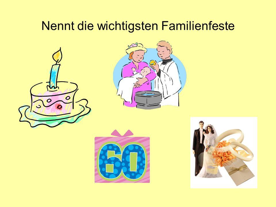 Nennt die wichtigsten Familienfeste