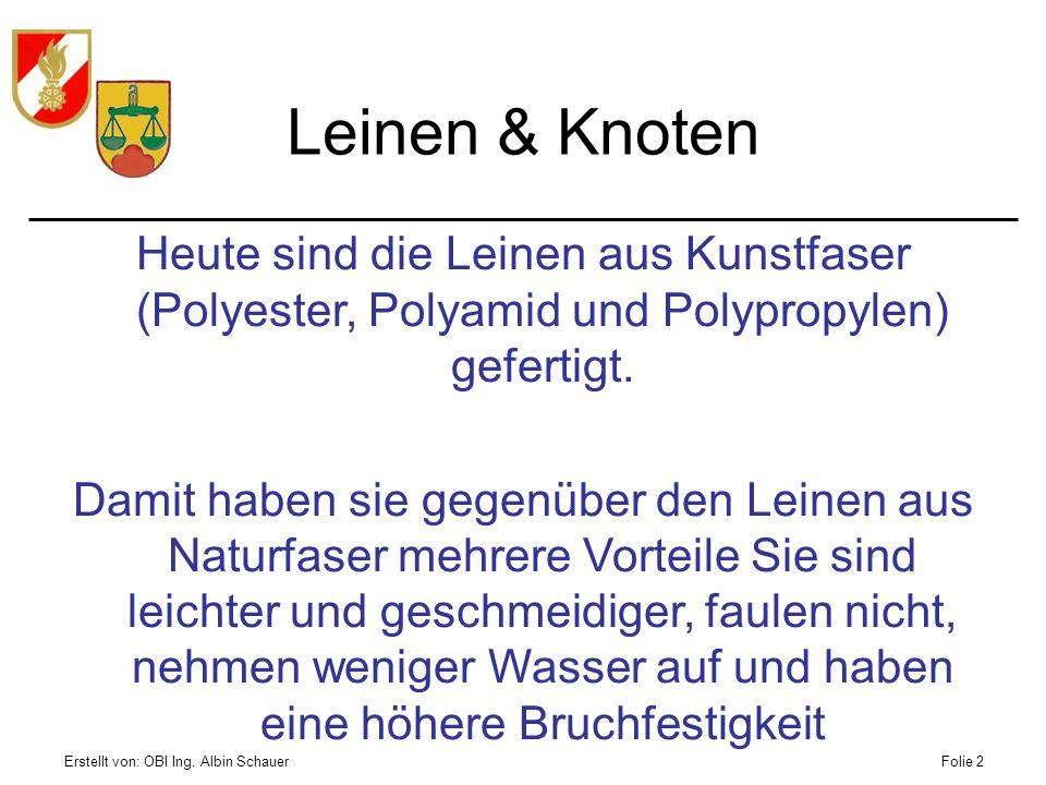 Erstellt von: OBI Ing. Albin SchauerFolie 2 Leinen & Knoten Heute sind die Leinen aus Kunstfaser (Polyester, Polyamid und Polypropylen) gefertigt. Dam