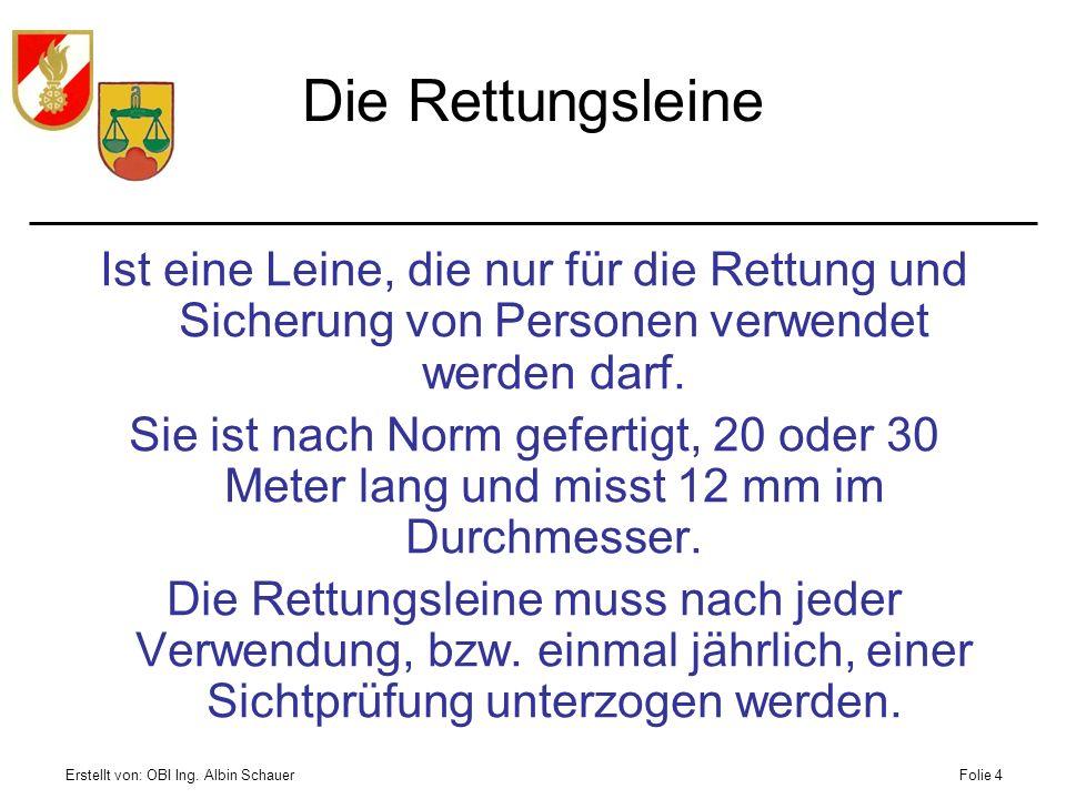 Erstellt von: OBI Ing. Albin SchauerFolie 4 Die Rettungsleine Ist eine Leine, die nur für die Rettung und Sicherung von Personen verwendet werden darf
