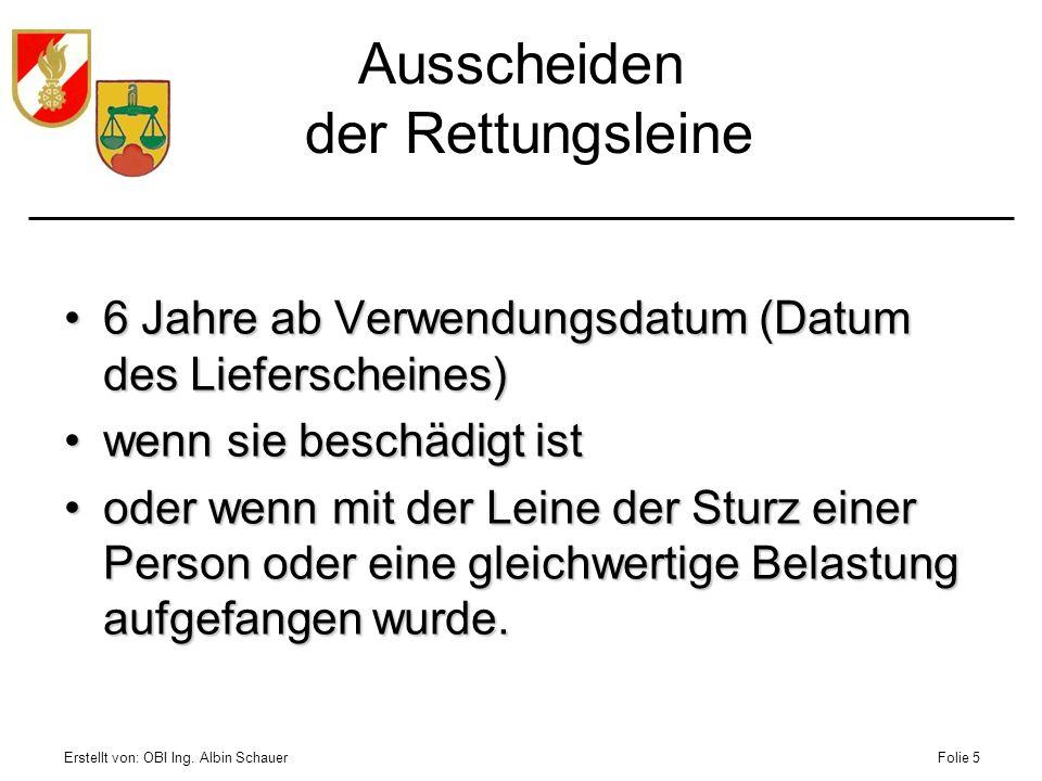 Erstellt von: OBI Ing. Albin SchauerFolie 5 Ausscheiden der Rettungsleine 6 Jahre ab Verwendungsdatum (Datum des Lieferscheines)6 Jahre ab Verwendungs
