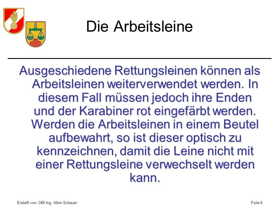 Erstellt von: OBI Ing. Albin SchauerFolie 6 Die Arbeitsleine Ausgeschiedene Rettungsleinen können als Arbeitsleinen weiterverwendet werden. In diesem