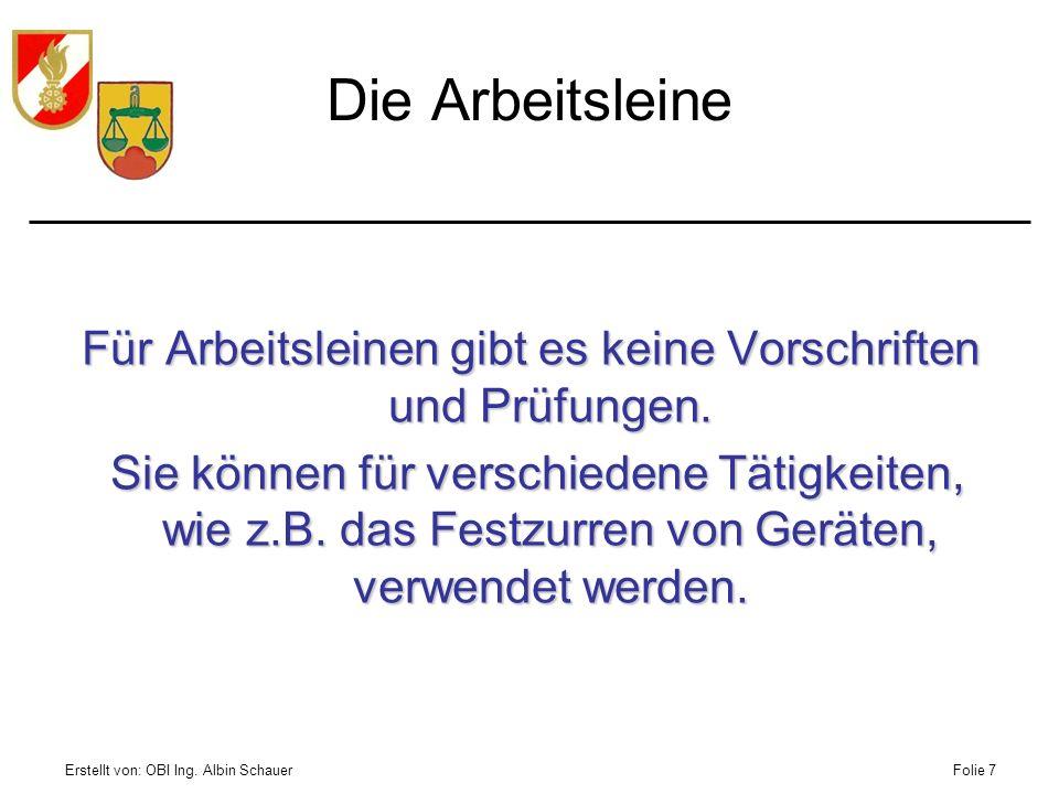 Erstellt von: OBI Ing. Albin SchauerFolie 7 Die Arbeitsleine Für Arbeitsleinen gibt es keine Vorschriften und Prüfungen. Sie können für verschiedene T