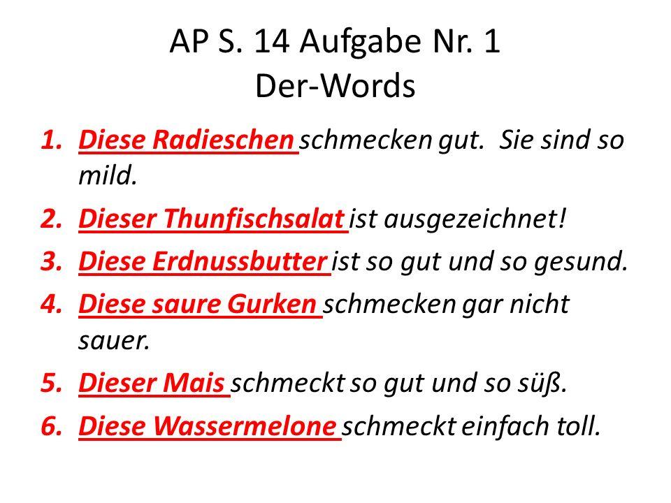 AP S.14 Aufgabe Nr. 1 Der-Words 1.Diese Radieschen schmecken gut.