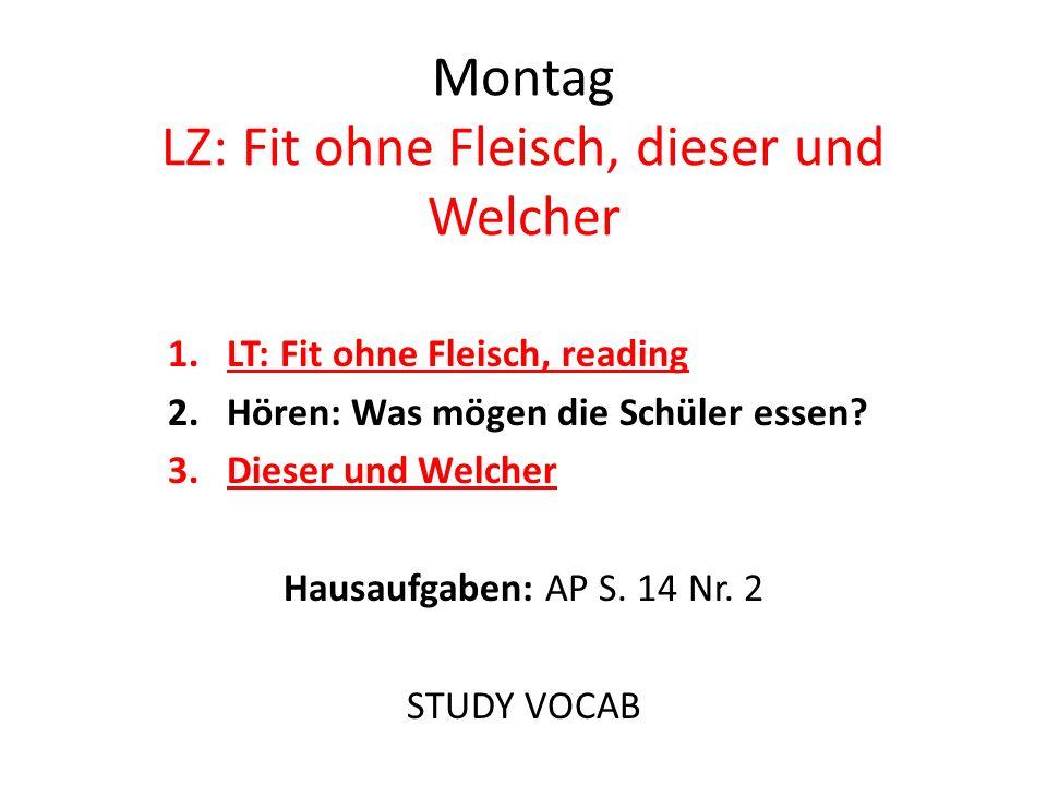 Montag LZ: Fit ohne Fleisch, dieser und Welcher 1.LT: Fit ohne Fleisch, reading 2.Hören: Was mögen die Schüler essen? 3.Dieser und Welcher Hausaufgabe