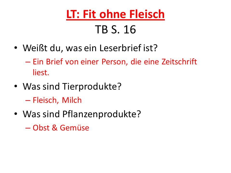 LT: Fit ohne Fleisch TB S. 16 Weißt du, was ein Leserbrief ist? – Ein Brief von einer Person, die eine Zeitschrift liest. Was sind Tierprodukte? – Fle