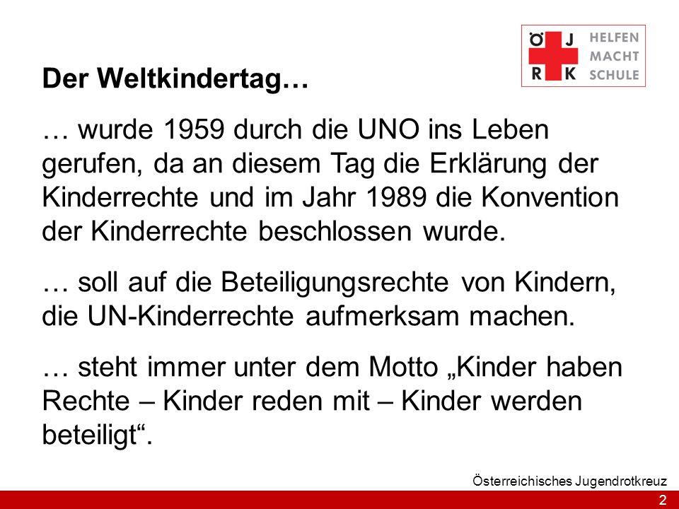2 Österreichisches Jugendrotkreuz Der Weltkindertag… … wurde 1959 durch die UNO ins Leben gerufen, da an diesem Tag die Erklärung der Kinderrechte und
