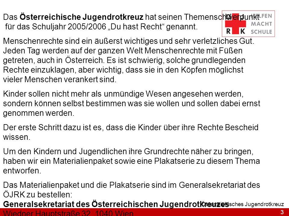 3 Österreichisches Jugendrotkreuz Das Österreichische Jugendrotkreuz hat seinen Themenschwerpunkt für das Schuljahr 2005/2006 Du hast Recht genannt. M