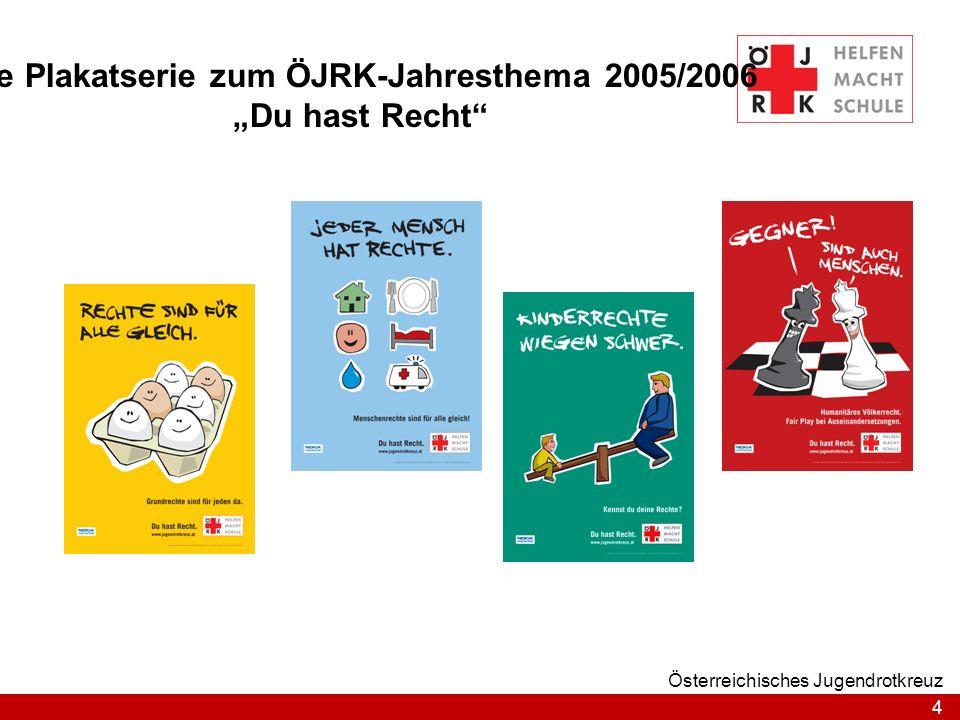 4 Österreichisches Jugendrotkreuz Die Plakatserie zum ÖJRK-Jahresthema 2005/2006 Du hast Recht