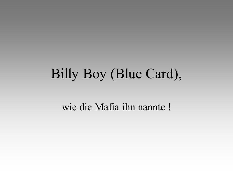 Billy Boy (Blue Card), wie die Mafia ihn nannte !