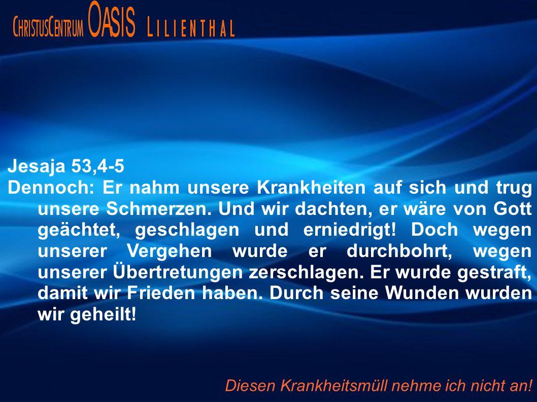 Jesaja 53,4-5 Dennoch: Er nahm unsere Krankheiten auf sich und trug unsere Schmerzen. Und wir dachten, er wäre von Gott geächtet, geschlagen und ernie