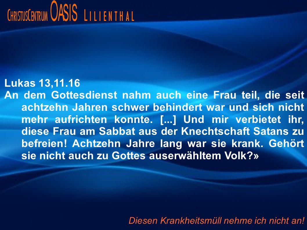 Lukas 13,11.16 An dem Gottesdienst nahm auch eine Frau teil, die seit achtzehn Jahren schwer behindert war und sich nicht mehr aufrichten konnte. [...