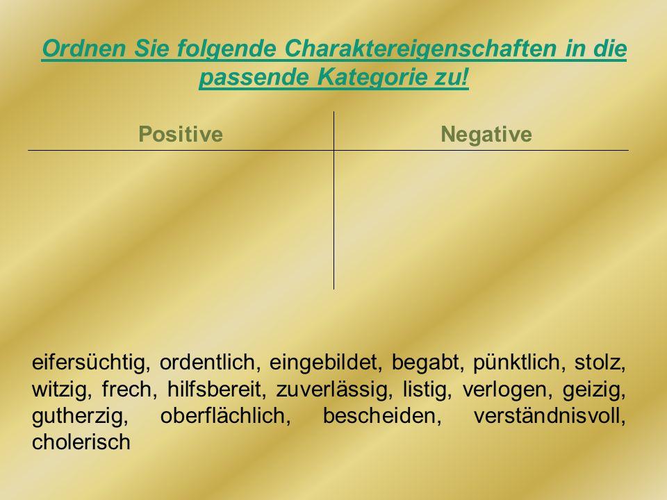 Ordnen Sie folgende Charaktereigenschaften in die passende Kategorie zu! PositiveNegative eifersüchtig, ordentlich, eingebildet, begabt, pünktlich, st