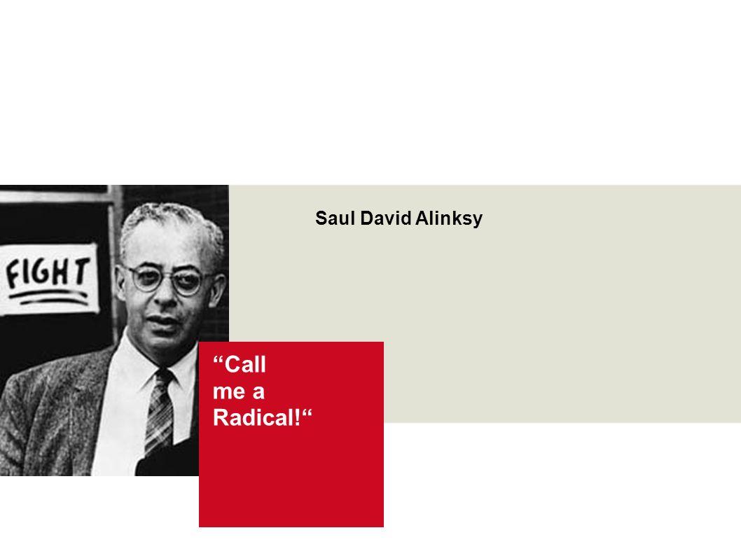 Saul D. Alinsky Organizing und Empowerment Seite 2 Wir und die Junge Generation Über diesen Foliensatz Saul David Alinksy Call me a Radical!