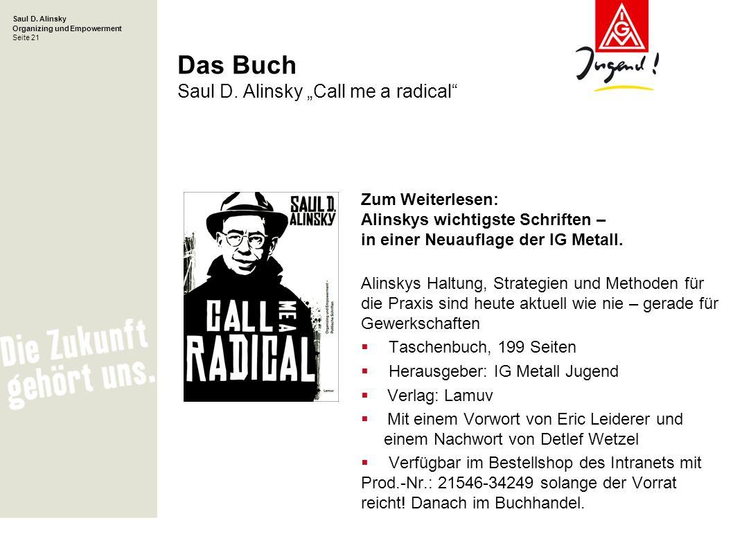 Saul D. Alinsky Organizing und Empowerment Seite 21 Das Buch Saul D. Alinsky Call me a radical Zum Weiterlesen: Alinskys wichtigste Schriften – in ein