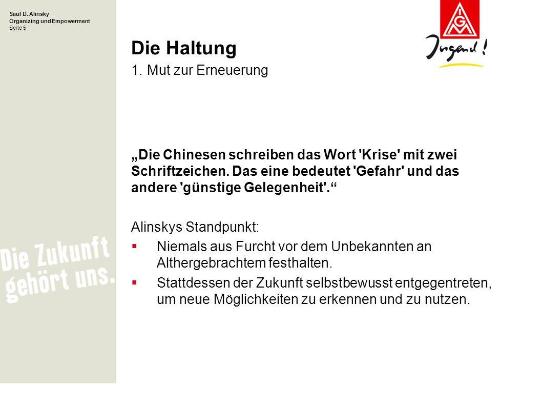Saul D. Alinsky Organizing und Empowerment Seite 5 Die Haltung 1. Mut zur Erneuerung Die Chinesen schreiben das Wort 'Krise' mit zwei Schriftzeichen.