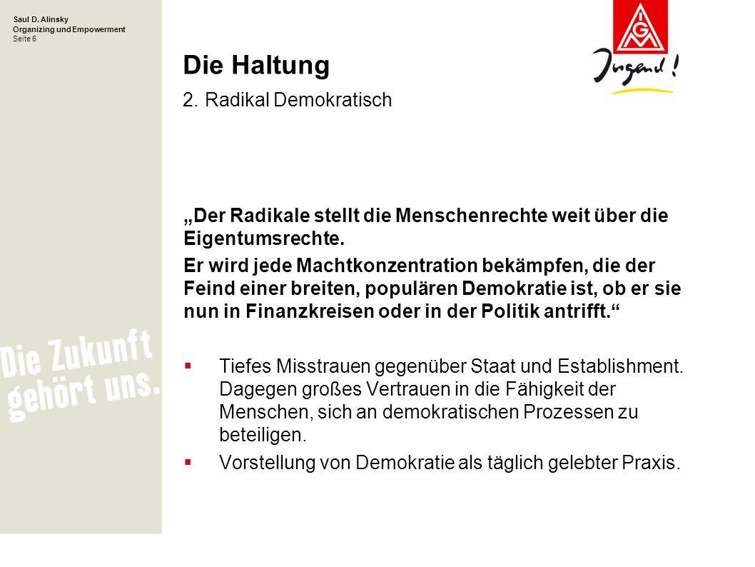 Saul D. Alinsky Organizing und Empowerment Seite 6 Die Haltung 2. Radikal Demokratisch Der Radikale stellt die Menschenrechte weit über die Eigentumsr