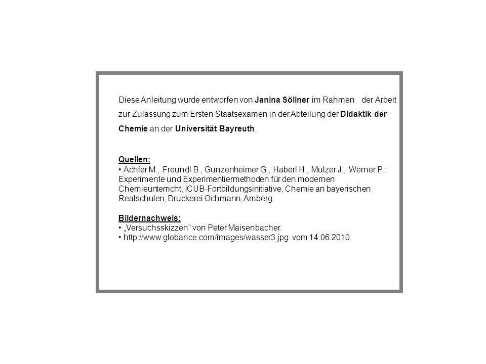 Diese Anleitung wurde entworfen von Janina Söllner im Rahmen der Arbeit zur Zulassung zum Ersten Staatsexamen in der Abteilung der Didaktik der Chemie