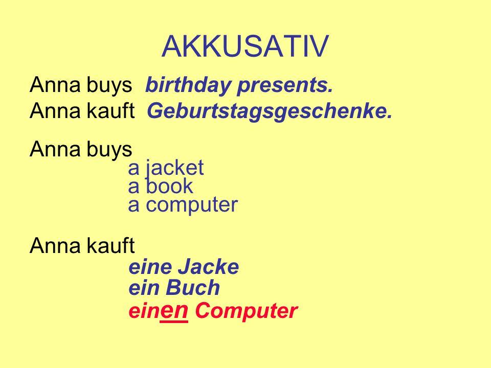 AKKUSATIV Anna buys birthday presents. Anna kauft Geburtstagsgeschenke. Anna buys a jacket a book a computer Anna kauft eine Jacke ein Buch ein en Com