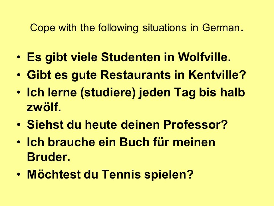 Cope with the following situations in German.Es gibt viele Studenten in Wolfville.