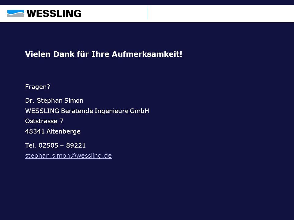 Vielen Dank für Ihre Aufmerksamkeit! Fragen? Dr. Stephan Simon WESSLING Beratende Ingenieure GmbH Oststrasse 7 48341 Altenberge Tel. 02505 – 89221 ste