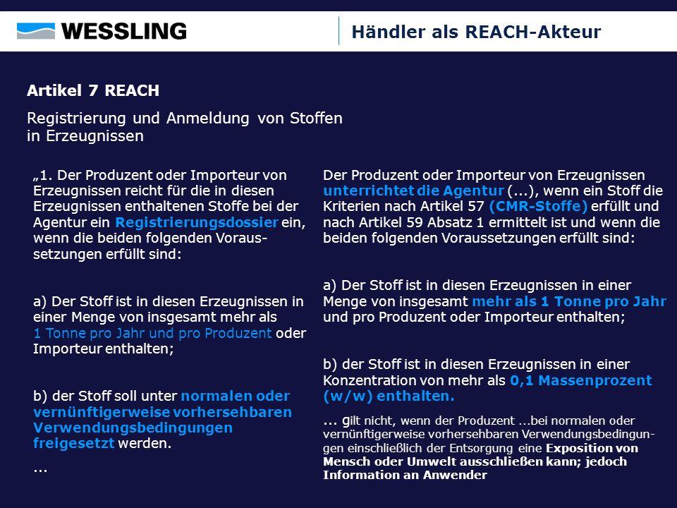 Händler als REACH-Akteur Artikel 7 REACH Registrierung und Anmeldung von Stoffen in Erzeugnissen 1. Der Produzent oder Importeur von Erzeugnissen reic