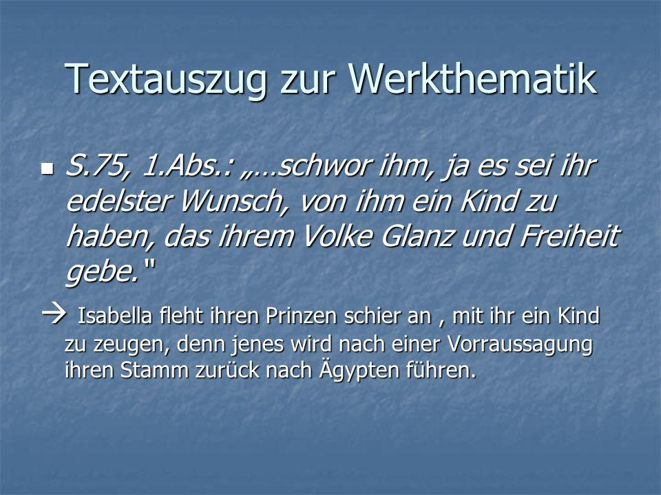 Textauszug zur Werkthematik S.75, 1.Abs.: …schwor ihm, ja es sei ihr edelster Wunsch, von ihm ein Kind zu haben, das ihrem Volke Glanz und Freiheit gebe.