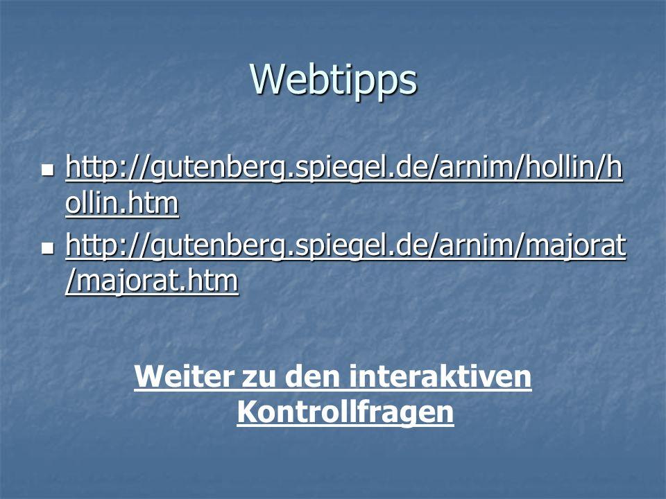 Webtipps http://gutenberg.spiegel.de/arnim/hollin/h ollin.htm http://gutenberg.spiegel.de/arnim/hollin/h ollin.htm http://gutenberg.spiegel.de/arnim/hollin/h ollin.htm http://gutenberg.spiegel.de/arnim/hollin/h ollin.htm http://gutenberg.spiegel.de/arnim/majorat /majorat.htm http://gutenberg.spiegel.de/arnim/majorat /majorat.htm http://gutenberg.spiegel.de/arnim/majorat /majorat.htm http://gutenberg.spiegel.de/arnim/majorat /majorat.htm Weiter zu den interaktiven Kontrollfragen