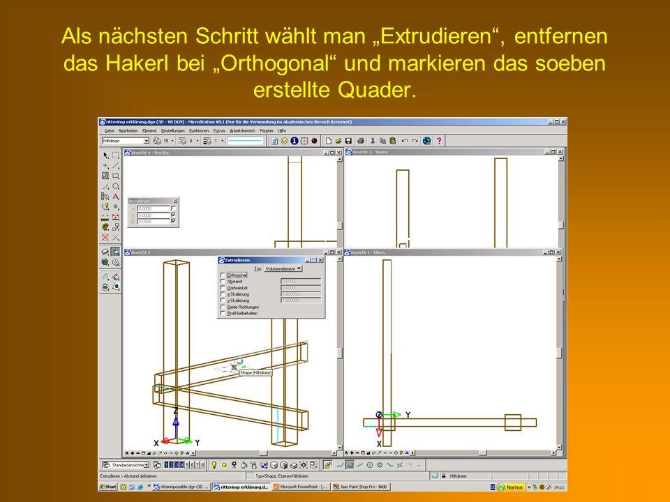 Als nächsten Schritt wählt man Extrudieren, entfernen das Hakerl bei Orthogonal und markieren das soeben erstellte Quader.