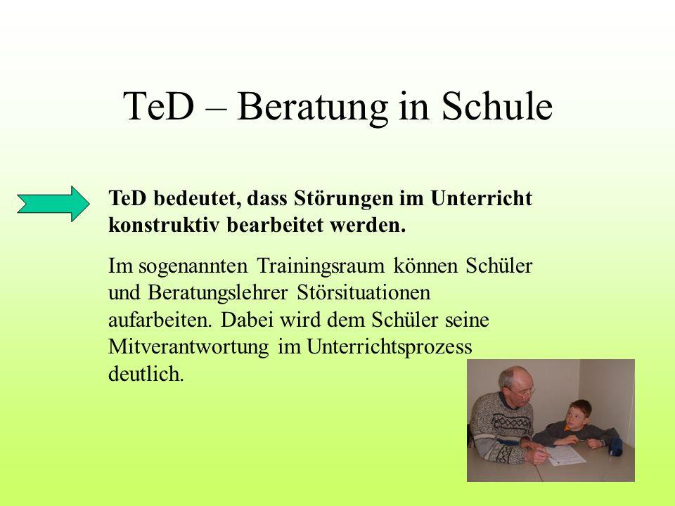 TeD – Beratung in Schule TeD bedeutet, dass Störungen im Unterricht konstruktiv bearbeitet werden. Im sogenannten Trainingsraum können Schüler und Ber